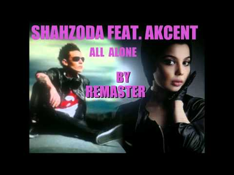 SHAHZODA FEAT. AKCENT - ALL ALONE  (HD)  BY REMASTER