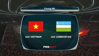 CHUNG KẾT U23 VIỆT NAM VS U23 UZBEKISTAN | BÌNH LUẬN PES 2017