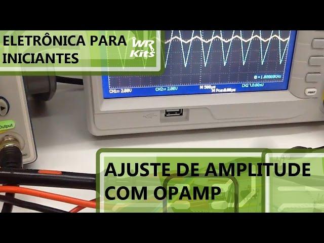 AJUSTE DE AMPLITUDE DE UM SINAL COM OPAMP | Eletrônica para Iniciantes #057