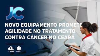 Novo equipamento promete agilidade no tratamento contra câncer no Ceará