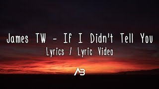 James TW - If I Didn't Tell You (Lyrics / Lyric Video)