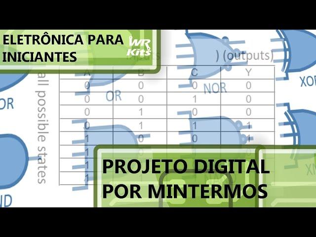PROJETO DE CIRCUITOS DIGITAIS POR MINTERMOS | Eletrônica para Iniciantes #032