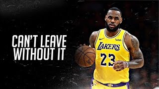 LeBron James Mix | Can't Leave Without It | 21 Savage | Ft. Lil Baby & Gunna | 2018 |