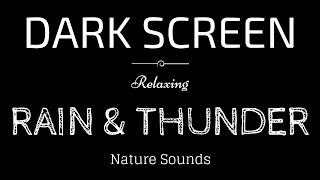 RAIN AND THUNDER Sounds for Sleeping DARK SCREEN | Sleep and Relaxation | BLACK SCREEN