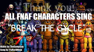 FnaF 6 Characters sing Break the Cycle by TryHardNinja