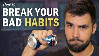 How to ACTUALLY Break Your Bad Habits