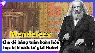 """Mendeleev – Cha Đẻ """"Bảng Tuần Hoàn Hóa Học"""", Bị Khước Từ Giải Nobel"""