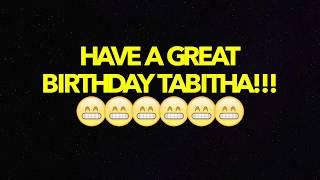 HAPPY BIRTHDAY TABITHA! - BEST BIRTHDAY SONG EVER