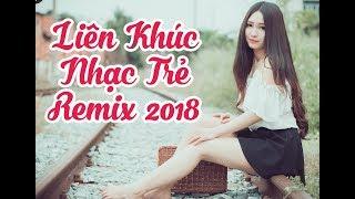Nhạc Trẻ Remix Tháng 3 2018 - Nonstop Việt Mix - LK Nhạc Trẻ Chọn Lọc Mới Nhất 2018