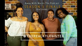 Away With Words The Podcast: Season 3 Finale ft. @TheRealKyleSister