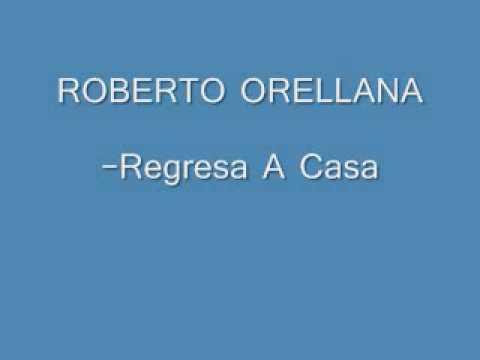 REGRESA A CASA-ROBERTO ORELLANA