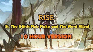 RISE (ft. The Glitch Mob, Mako, and The Word Alive) 10 HOUR VERSION | Worlds 2018 League of Legends