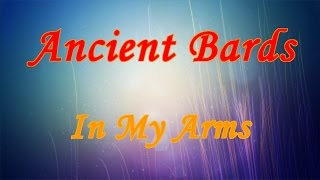 Ancient Bards -  In My Arms (HD Lyrics on screen)