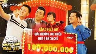 Thách thức danh hài 3 | tập 5 full hd: giải thưởng 100 triệu mùa 3 đã thuộc về