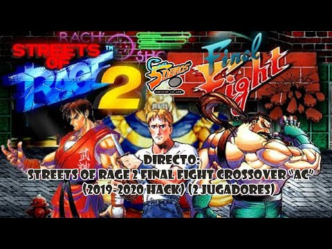"""DIRECTO: """"STREETS OF RAGE 2 FINAL FIGHT CROSSOVER AC"""" (2019-2020 MEGADRIVE HACK) (2 JUGADORES)"""