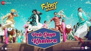 Peh Gaya Khalara – Fukrey Returns