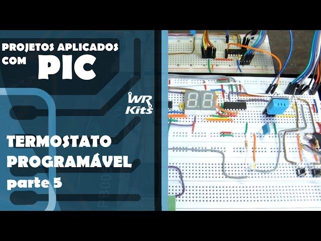 TERMOSTATO PROGRAMÁVEL (parte 5) | Projetos Aplicados com PIC #05