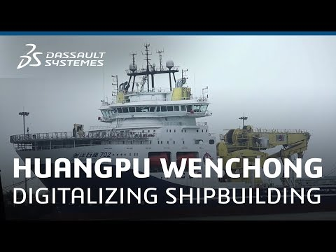 Huangpu Wenchong - Digitalizing Shipbuilding with the 3DEXPERIENCE Platform - Dassault Systèmes
