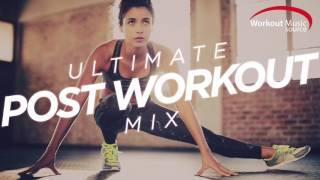 Workout Music Source // Ultimate Post Workout Mix (115-128 BPM)