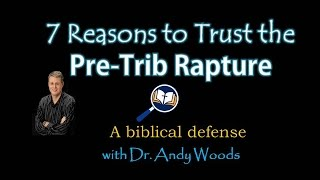 7 Reasons to trust the Pre-trib Rapture