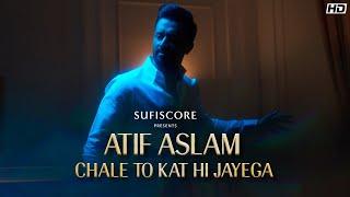 Chale To Kat Hi Jayega – Atif Aslam (Sufiscore) Video HD