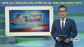 Nhin lai 2 tran dau của tuyen Viet Nam tai vong loai Asian Cup 2019 [ 24h