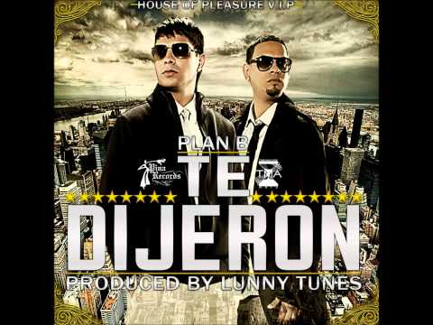 Plan B - Te Dijeron (Prod. By Luny Tunes y Predikador).