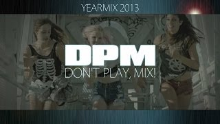 YEARMIX 2013 by Don't Play, Mix! (D.P.M.)