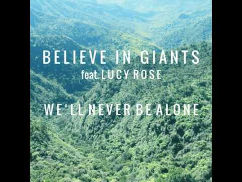 Believe In Giants feat. Lucy Rose - We'll Never Be Alone.