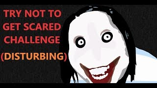 Try not to get scared (Disturbing)