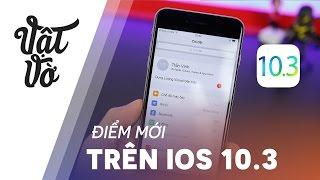 Vật Vờ| Nên nâng cấp lên iOS 10.3 luôn: tổng hợp những thay đổi mới