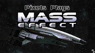 Pixels Plays Mass Effect [Modded] - Part 2