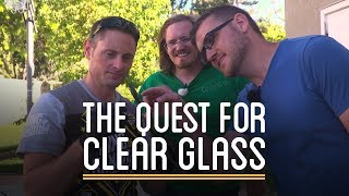 The Quest for Clear Glass (ft. Cody's Lab & Grant Thompson - TKOR)