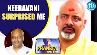 Keeravani Surprised Me - Ramajogayya Sastry || Frankly With TNR || Talking Movies With iDream