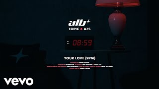 ATB x Topic x A7S - Your Love (9PM)