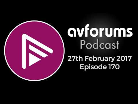 AVForums Podcast: Episode 170 - 27th February 2017