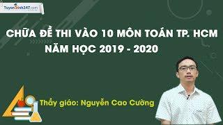 Chữa đề thi chính thức vào 10 môn Toán TP Hồ Chí Minh – Năm 2019 – 2020 – Thầy Nguyễn Cao Cường
