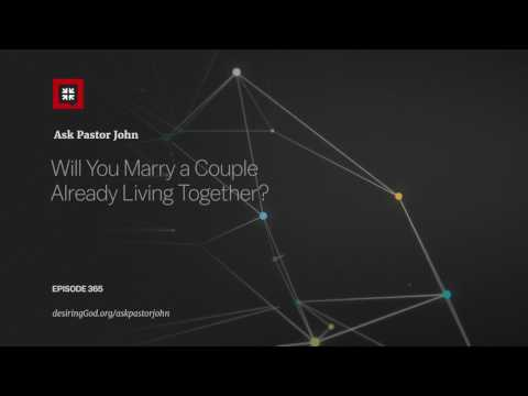 Will You Marry a Couple Already Living Together? // Ask Pastor John