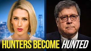 Bill Barr Just Let Us Know the Hunters Are About to Become the Hunted