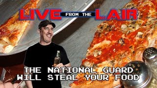 The National Guard Will Steal Your Food | Live From The Lair