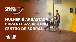 Mulher é arrastada durante assalto em Sobral