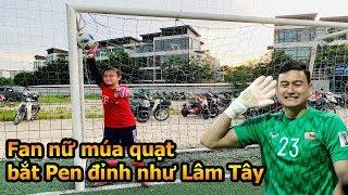Thử Thách Bóng Đá sút Penalty Đặng Văn Lâm phiên bản nữ trổ tài bắt bóng khiến Đỗ Kim Phúc bái phục