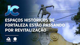 Espaços históricos de Fortaleza estão passando por revitalização