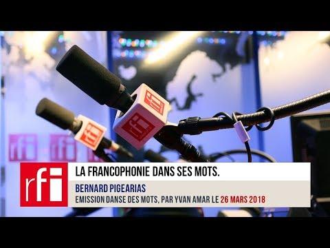 La Francophonie dans ses mots. Bernard Pigearias
