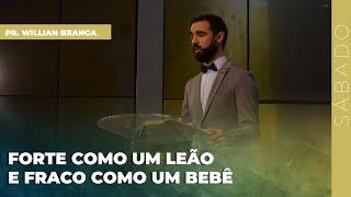 20/03/21 - FORTE COMO UM LEÃO E FRACO COMO UM BEBÊ | Pr. Willian Branga