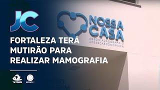 Fortaleza terá mutirão para realizar mamografia
