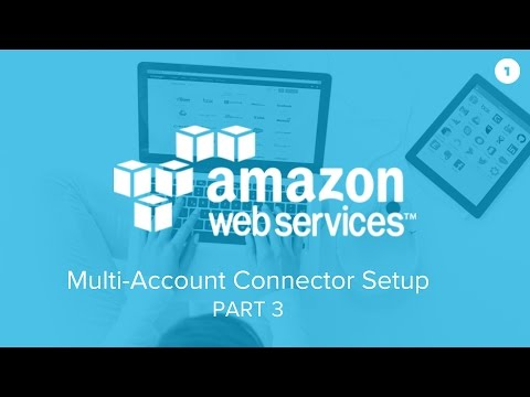 How to Set Up the AWS Multi-Account Connector (Part 3 of 3)