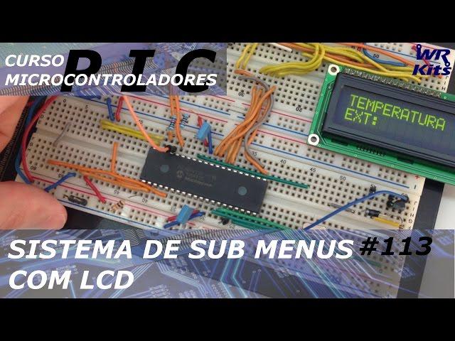 SISTEMA DE SUB MENUS COM LCD | Curso de PIC #113
