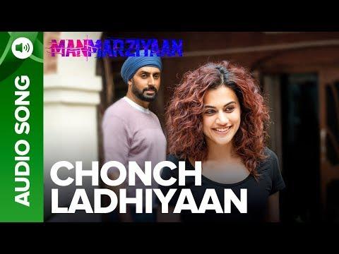 Chonch Ladhiyaan   Full Audio Song   Manmarziyaan   Amit Trivedi, Shellee   Abhishek, Taapsee