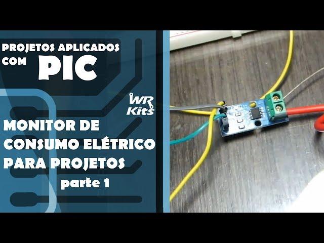 MONITOR DE CONSUMO ELÉTRICO DE PROJETOS (parte 1) | Projetos Aplicados com PIC #026